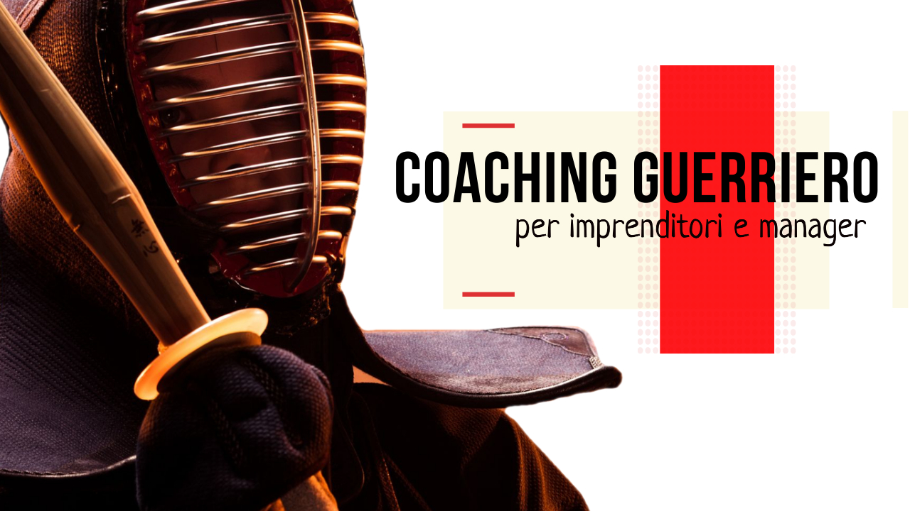 Coaching da guerrieri per imprenditori e manager